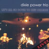 Dixie Power Trio | Let's All Go Down To New Orleans