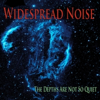 Widespread Noise | The Depths Are Not so Quiet