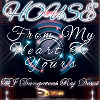 DJ Dangerous Raj Desai | From My Heart to Yours (House)