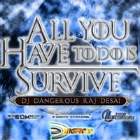 DJ Dangerous Raj Desai | All You Have to Do Is Survive