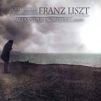 Alexander Djordjevic | Gray Clouds: Piano Music of Franz Liszt
