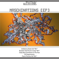 DJ Think: Maschinations [Ep]