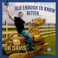 Dk Davis | Old Enough to Know Better