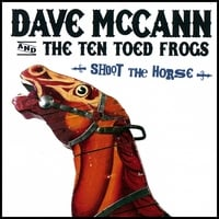 Dave Mccann & the Ten Toed Frogs | Shoot the Horse