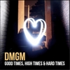 Dmgm: Good Times, High Times and Hard Times
