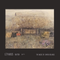 Litvakus | Raysn: The Music of Jewish Belarus