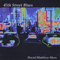 David Matthew Shere | 45th Street Blues