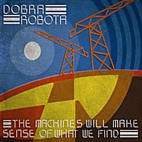 Dobra Robota | The machines will make sense of what we find