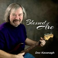Doc Kavanagh | Blessed Are