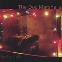 THE DOC MARSHALLS: No Kind of Life