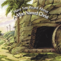 Greg Dodson | Have You Heard About A Man Named Christ