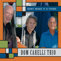 Dom Carelli Trio | Don't Make It a Thing