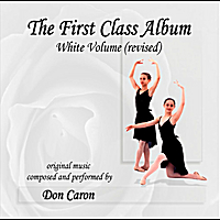 Don Caron | The First Class Album White Volume (revised) Music for Ballet Class
