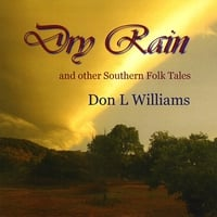 Don L Williams | Dry Rain and other Southern Folk Tales
