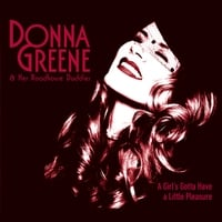 DONNA GREENE & THE ROADHOUSE DADDIES: A Girl's Gotta Have a Little Pleasure