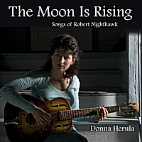 Donna Herula | The Moon Is Rising: Songs of Robert Nighthawk