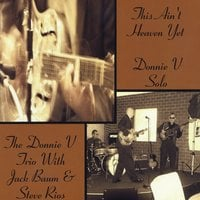 Donnie V | This Ain't Heaven Yet (feat. Jack Baum & Steve Rios)