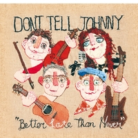 Don't Tell Johnny | Better Late Than Never