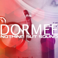DORMEE | Nothing but Sound