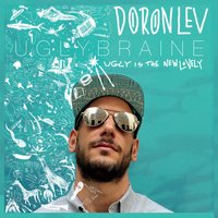 Doron Lev  & Uglybraine | Ugly Is the New Lovely