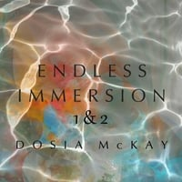 Dosia McKay | Endless Immersion 1 & 2