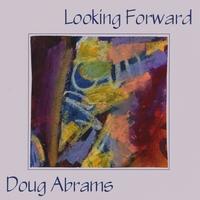 Doug Abrams: Looking Forward