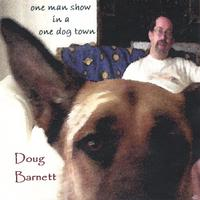 Doug Barnett | One Man Show in a One Dog Town