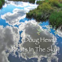 Doug Hewitt: Roots in the Sky