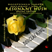 Douglas King | Resonant Hush Special Edition - Deceptively Simple Melodies, Volume 2SE