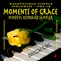Douglas King | Moments of Grace: Mindful Keyboard Sampler (Deceptively Simple Melodies, Vol. 14)