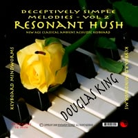 Douglas King | Resonant Hush - Deceptively Simple Melodies, Volume 2