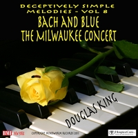Douglas King | Bach And Blue: The Milwaukee Concert, Vol. 8