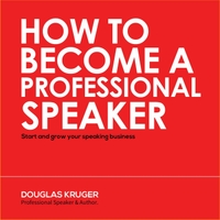 Douglas Kruger | How to Become a Professional Speaker