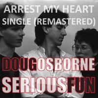 Doug Osborne: Arrest My Heart (Remastered)
