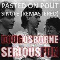 Doug Osborne: Pasted On Pout (Remastered)