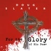 Doug Slater: For the Glory of His Name