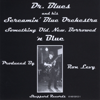 (C.D. Stone) Dr. Blues & His Screamin' Blue Orchestra (CDS & SBO | Something Old, New, Borrowed 'N Blue