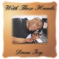 Drene Ivy | With These Hands