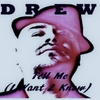 Drew: Tell Me (I Want 2 Know)