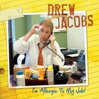 Drew Jacobs | I'm Allergic to My Job
