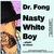 DR. FONG: Nasty White Boy
