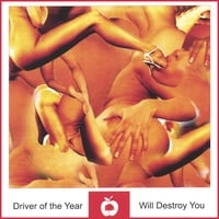 Driver of the Year | Will Destroy You