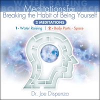 Dr  Joe Dispenza | Meditations for Breaking the Habit of Being