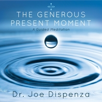 Dr. Joe Dispenza | The Generous Present Moment