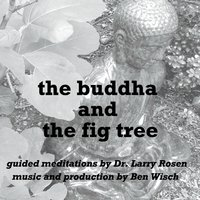 Dr. Larry Rosen | The Buddha and the Fig Tree