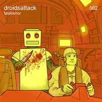 Droids Attack   Fatal/Error   CD Baby Music Store
