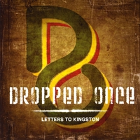 Dropped Once | Letters to Kingston