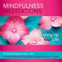 Dr. Pamela Capetta, Ed.D., NCC | Mindfulness Meditations:  Waking Up to Your Life