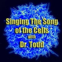 Dr Todd: Singing the Song of Your Cells