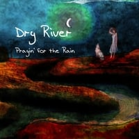 Dry River | Prayin' for the Rain